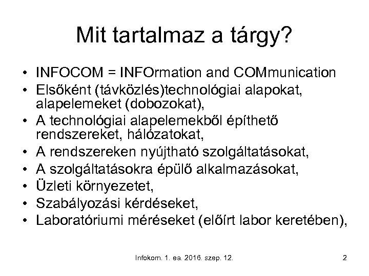 Mit tartalmaz a tárgy? • INFOCOM = INFOrmation and COMmunication • Elsőként (távközlés)technológiai alapokat,