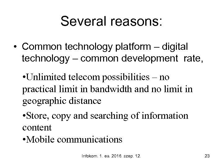 Several reasons: • Common technology platform – digital technology – common development rate, •