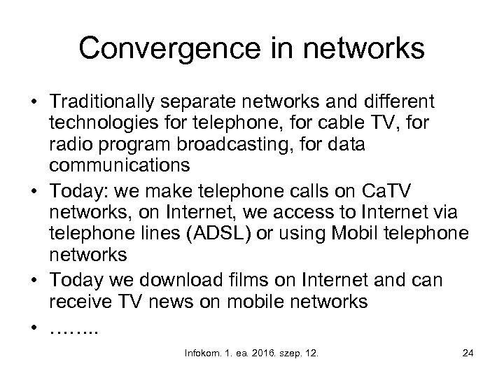 Convergence in networks • Traditionally separate networks and different technologies for telephone, for cable