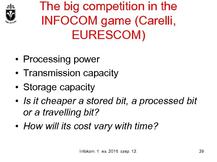 The big competition in the INFOCOM game (Carelli, EURESCOM) • • Processing power Transmission