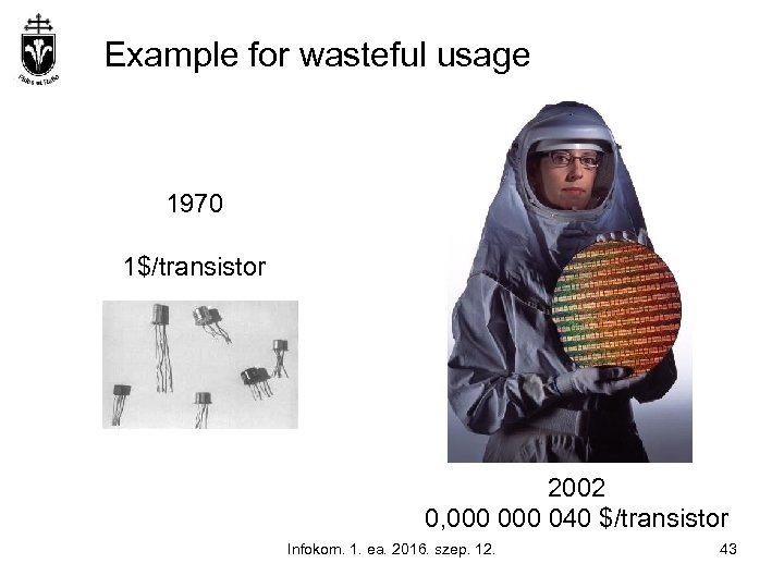 Example for wasteful usage 1970 1$/transistor 2002 0, 000 040 $/transistor Infokom. 1. ea.