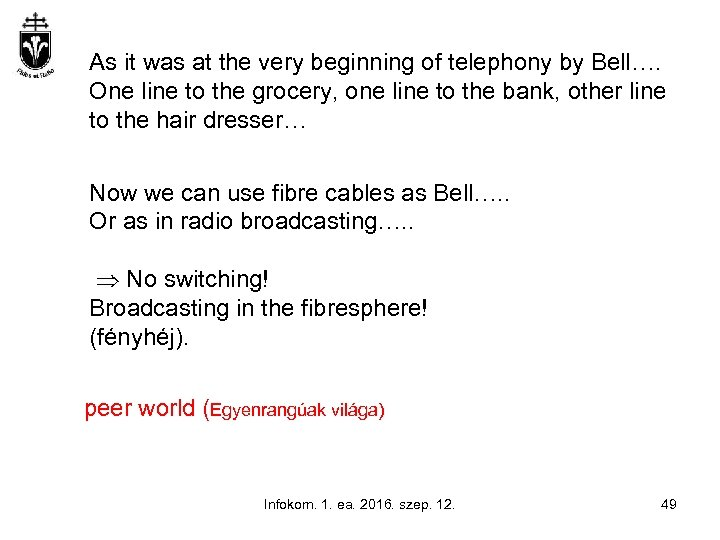 As it was at the very beginning of telephony by Bell…. One line to