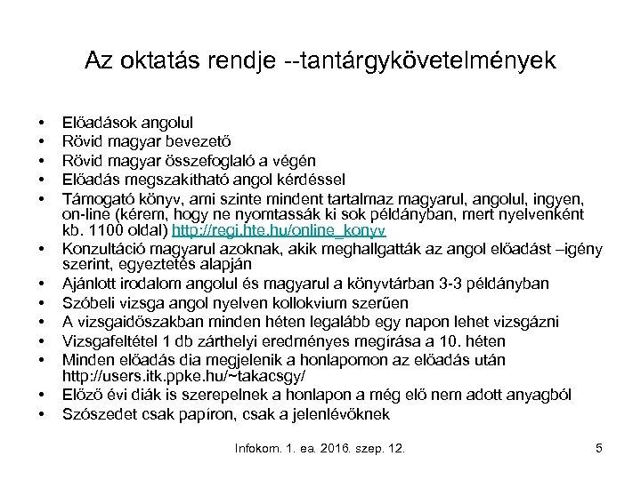 Az oktatás rendje --tantárgykövetelmények • • • • Előadások angolul Rövid magyar bevezető Rövid