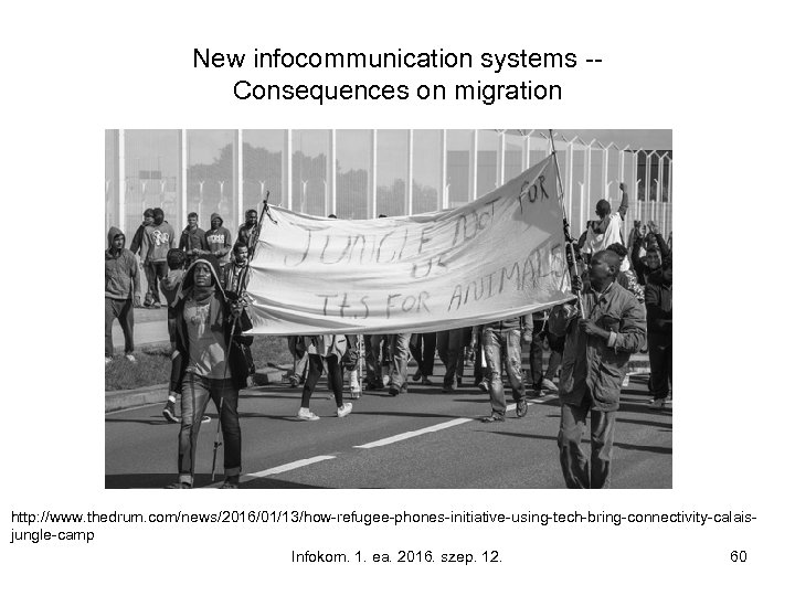 New infocommunication systems -Consequences on migration http: //www. thedrum. com/news/2016/01/13/how-refugee-phones-initiative-using-tech-bring-connectivity-calaisjungle-camp Infokom. 1. ea. 2016.