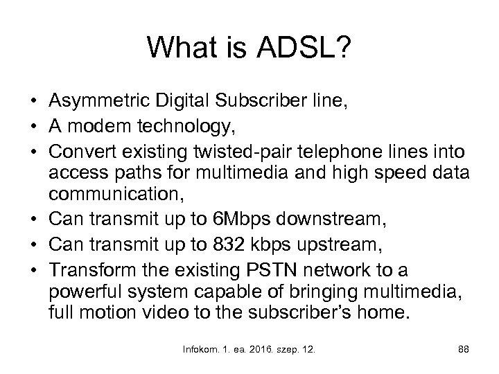 What is ADSL? • Asymmetric Digital Subscriber line, • A modem technology, • Convert
