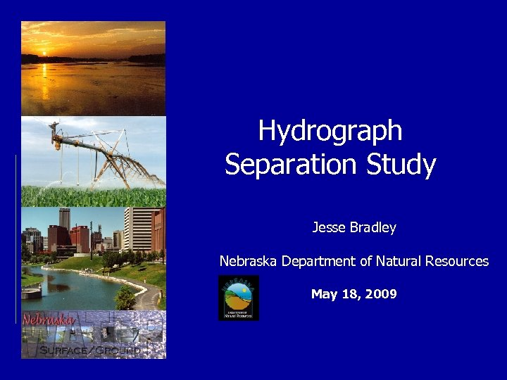 Hydrograph Separation Study Jesse Bradley Nebraska Department of Natural Resources May 18, 2009