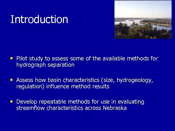Introduction • Pilot study to assess some of the available methods for hydrograph separation
