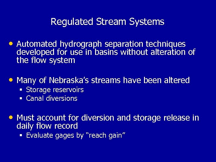 Regulated Stream Systems • Automated hydrograph separation techniques developed for use in basins without