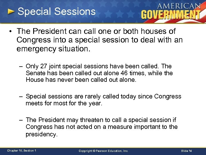 Special Sessions • The President can call one or both houses of Congress into