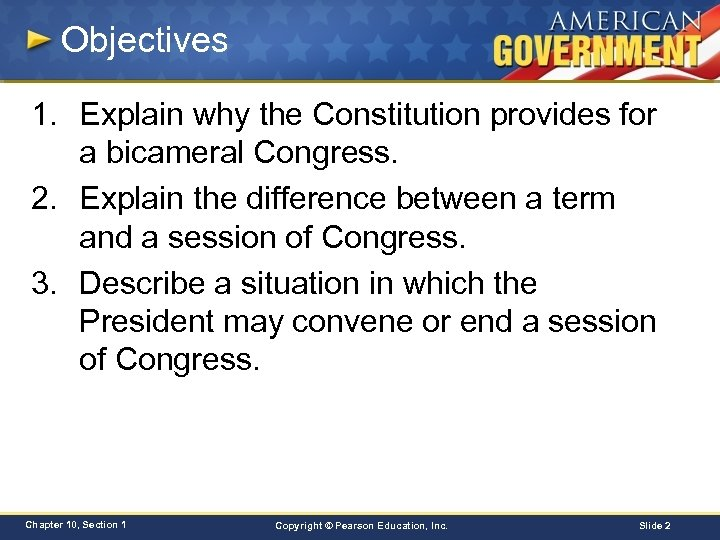Objectives 1. Explain why the Constitution provides for a bicameral Congress. 2. Explain the