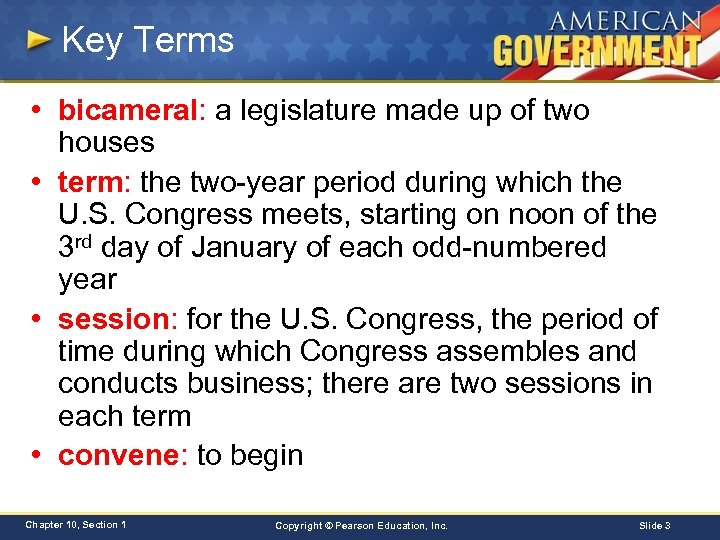 Key Terms • bicameral: a legislature made up of two houses • term: the