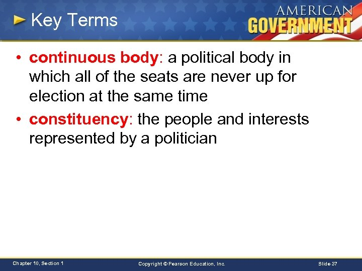Key Terms • continuous body: a political body in which all of the seats