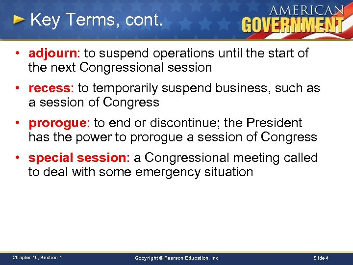 Key Terms, cont. • adjourn: to suspend operations until the start of the next