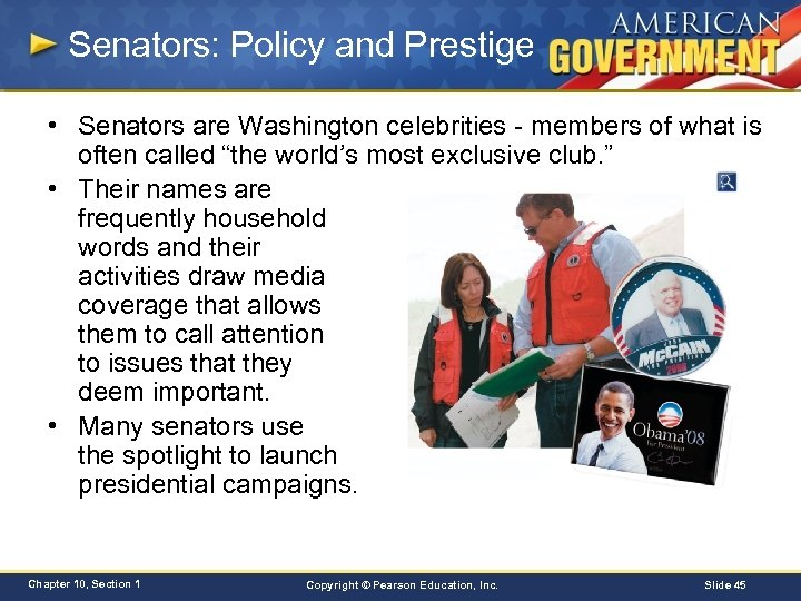 Senators: Policy and Prestige • Senators are Washington celebrities - members of what is