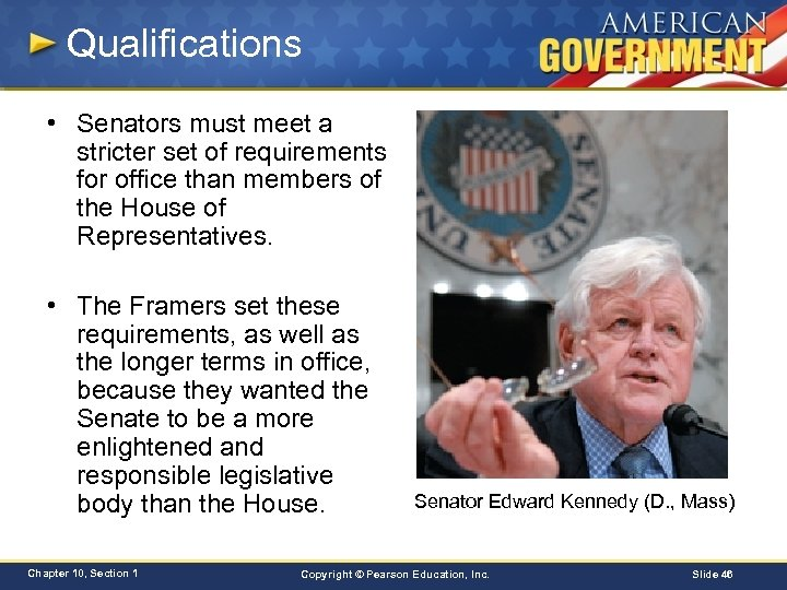 Qualifications • Senators must meet a stricter set of requirements for office than members