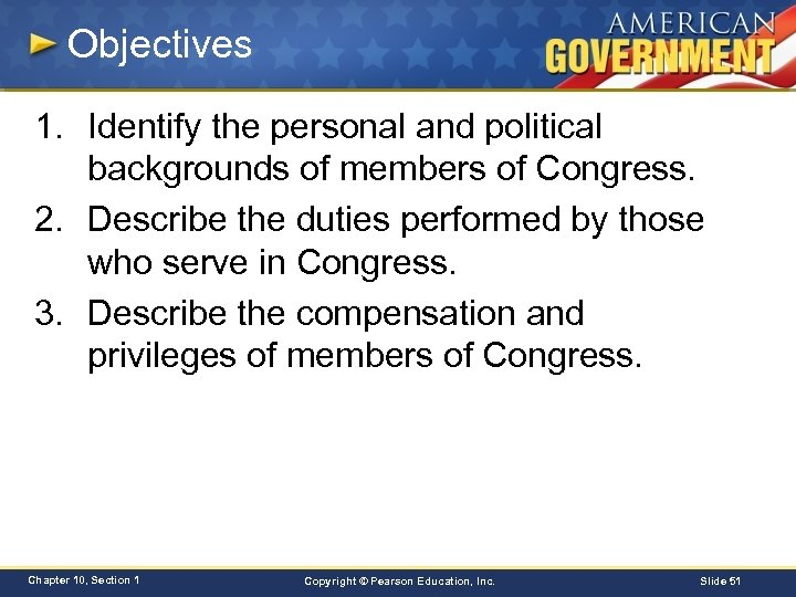 Objectives 1. Identify the personal and political backgrounds of members of Congress. 2. Describe