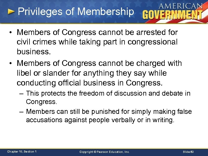 Privileges of Membership • Members of Congress cannot be arrested for civil crimes while