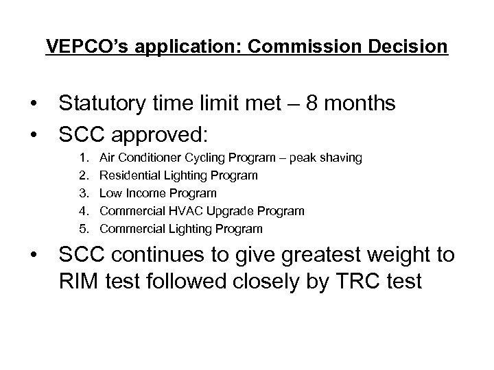 VEPCO's application: Commission Decision • Statutory time limit met – 8 months • SCC