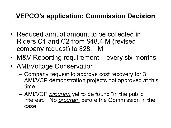VEPCO's application: Commission Decision • Reduced annual amount to be collected in Riders C