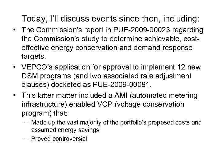 Today, I'll discuss events since then, including: • The Commission's report in PUE-2009 -00023