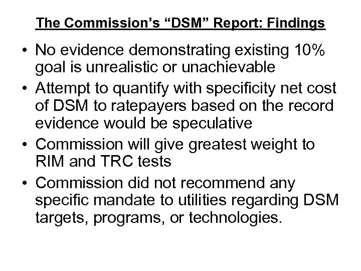 "The Commission's ""DSM"" Report: Findings • No evidence demonstrating existing 10% goal is unrealistic"