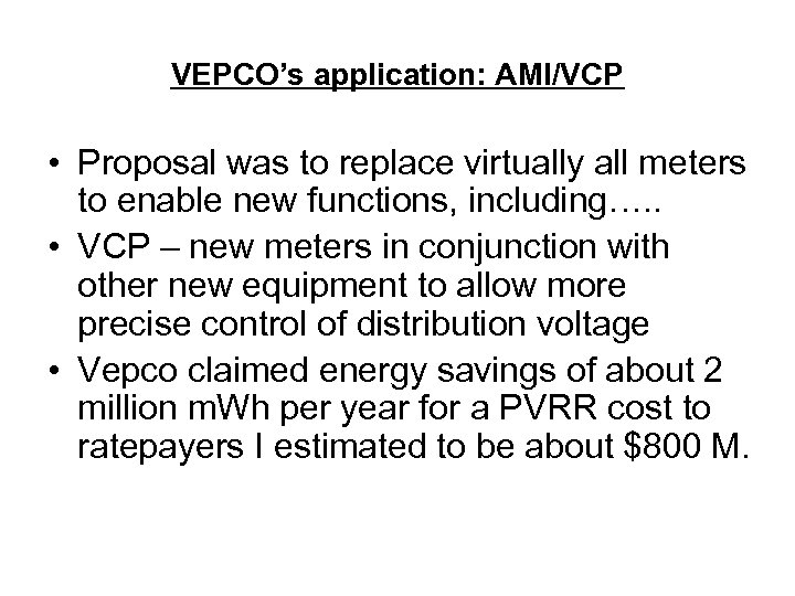 VEPCO's application: AMI/VCP • Proposal was to replace virtually all meters to enable new