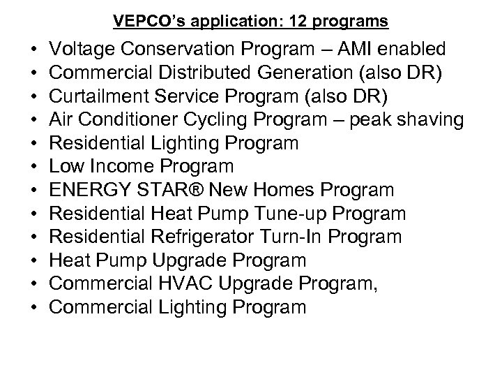 VEPCO's application: 12 programs • • • Voltage Conservation Program – AMI enabled Commercial