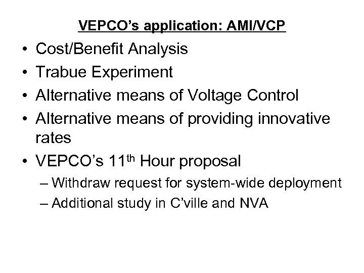 VEPCO's application: AMI/VCP • • Cost/Benefit Analysis Trabue Experiment Alternative means of Voltage Control