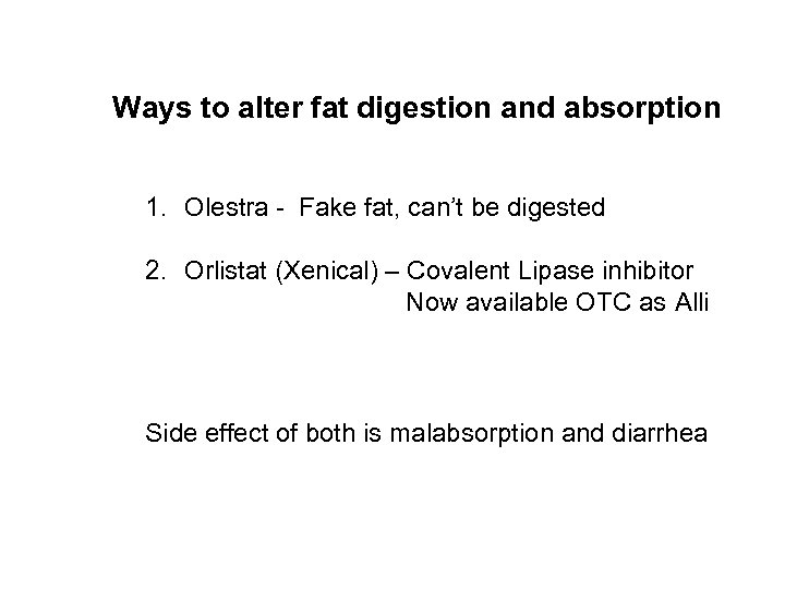 Ways to alter fat digestion and absorption 1. Olestra - Fake fat, can't be