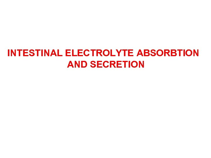 INTESTINAL ELECTROLYTE ABSORBTION AND SECRETION