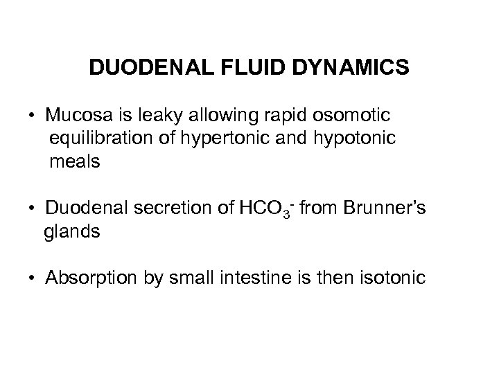 DUODENAL FLUID DYNAMICS • Mucosa is leaky allowing rapid osomotic equilibration of hypertonic and