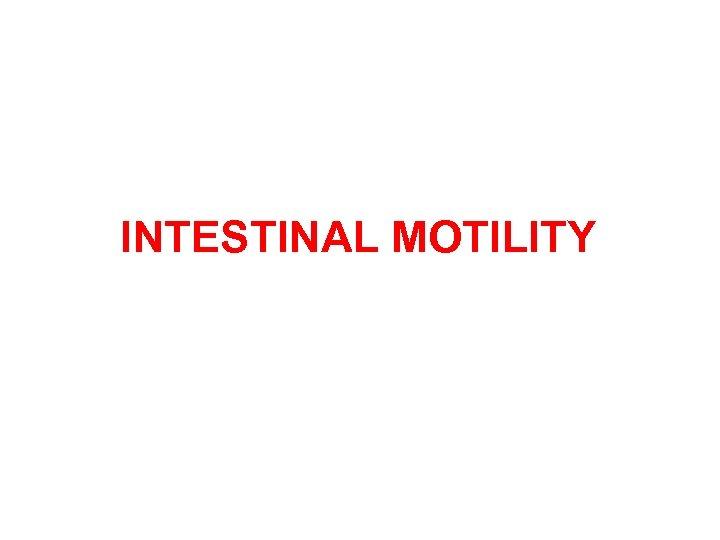 INTESTINAL MOTILITY
