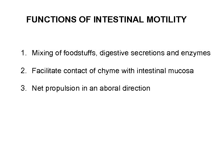 FUNCTIONS OF INTESTINAL MOTILITY 1. Mixing of foodstuffs, digestive secretions and enzymes 2. Facilitate