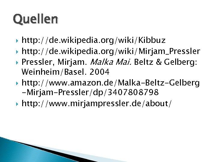 Quellen http: //de. wikipedia. org/wiki/Kibbuz http: //de. wikipedia. org/wiki/Mirjam_Pressler, Mirjam. Malka Mai. Beltz &