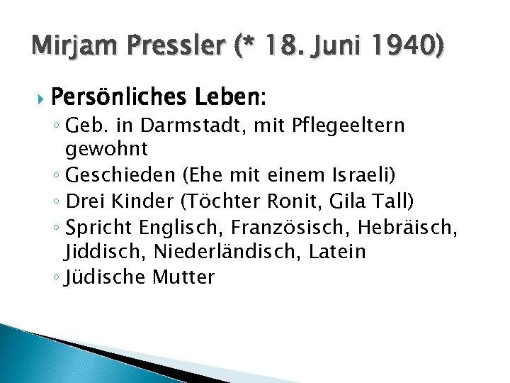 Mirjam Pressler (* 18. Juni 1940) Persönliches Leben: ◦ Geb. in Darmstadt, mit Pflegeeltern