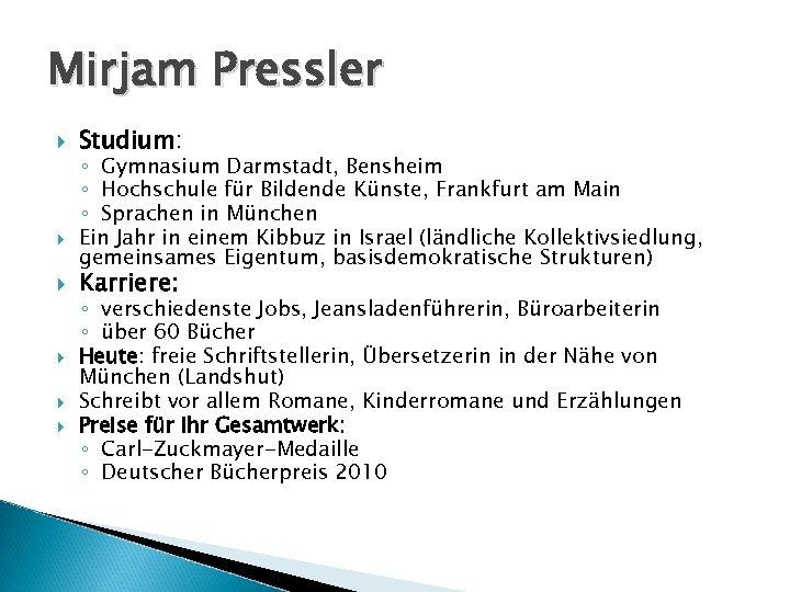 Mirjam Pressler Studium: ◦ Gymnasium Darmstadt, Bensheim ◦ Hochschule für Bildende Künste, Frankfurt am