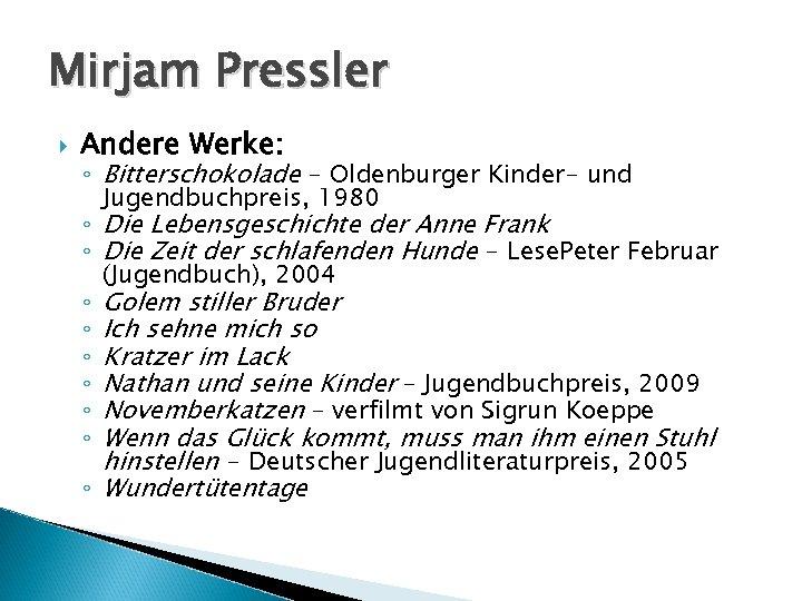 Mirjam Pressler Andere Werke: ◦ Bitterschokolade - Oldenburger Kinder- und Jugendbuchpreis, 1980 ◦ Die