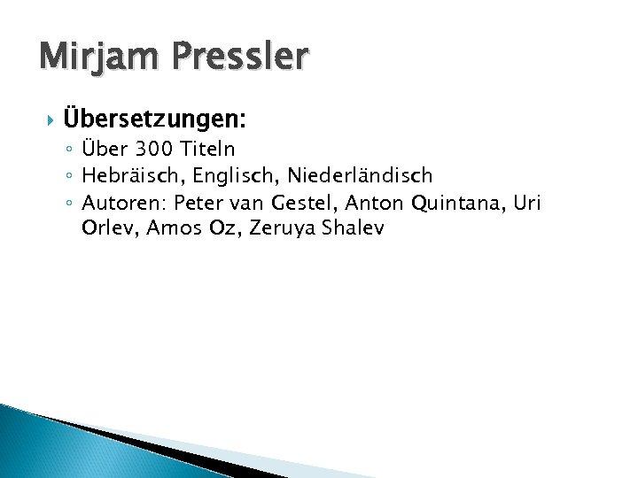 Mirjam Pressler Übersetzungen: ◦ Über 300 Titeln ◦ Hebräisch, Englisch, Niederländisch ◦ Autoren: Peter