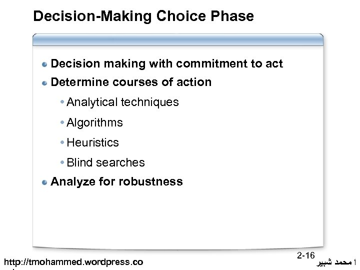 Decision-Making Choice Phase Decision making with commitment to act Determine courses of action Analytical