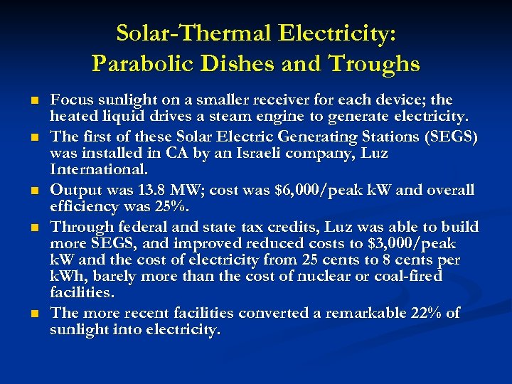 Solar-Thermal Electricity: Parabolic Dishes and Troughs n n n Focus sunlight on a smaller