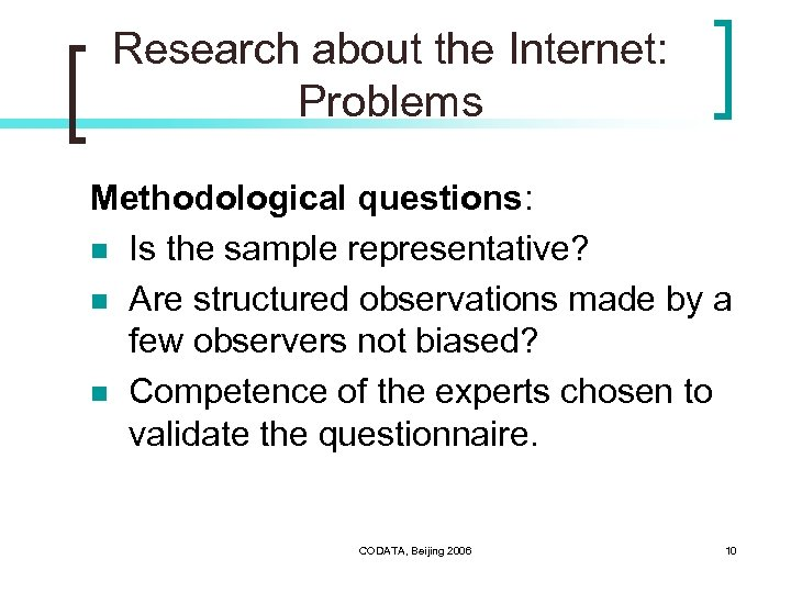 Research about the Internet: Problems Methodological questions: n Is the sample representative? n Are