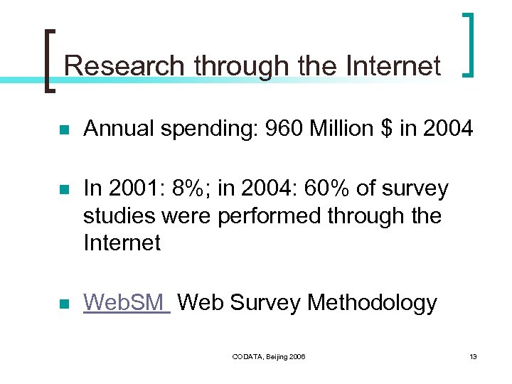 Research through the Internet n Annual spending: 960 Million $ in 2004 n In