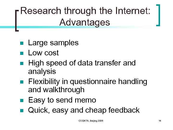 Research through the Internet: Advantages n n n Large samples Low cost High speed