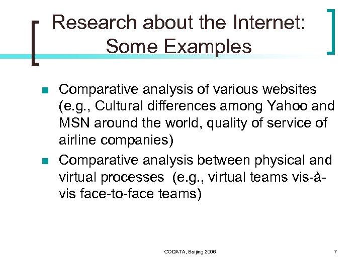 Research about the Internet: Some Examples n n Comparative analysis of various websites (e.