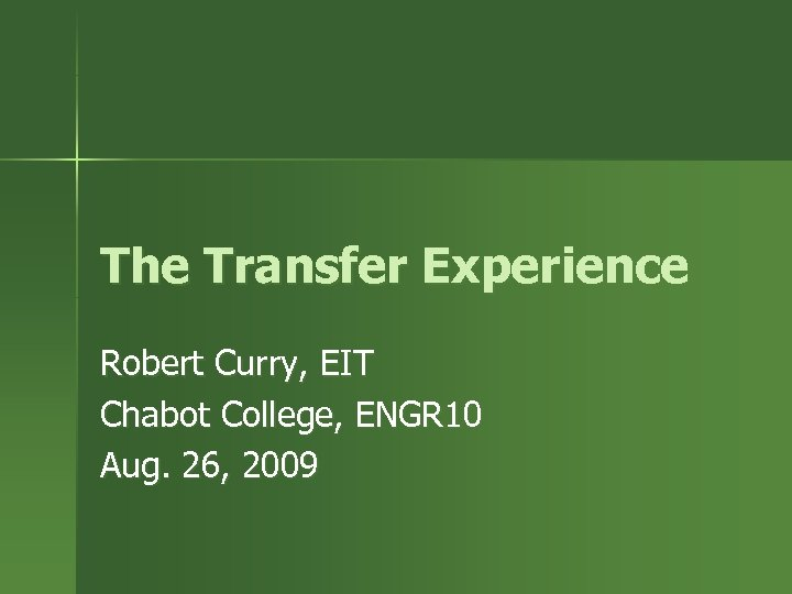 The Transfer Experience Robert Curry, EIT Chabot College, ENGR 10 Aug. 26, 2009
