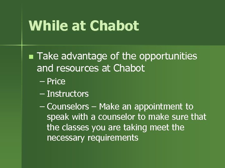 While at Chabot n Take advantage of the opportunities and resources at Chabot –