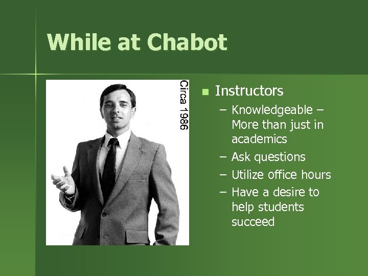 While at Chabot n Instructors – Knowledgeable – More than just in academics –
