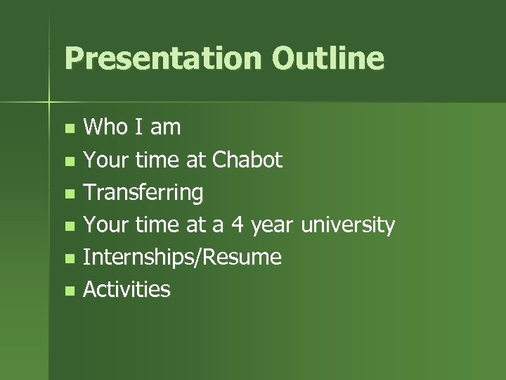 Presentation Outline Who I am n Your time at Chabot n Transferring n Your