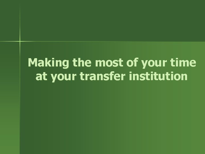 Making the most of your time at your transfer institution