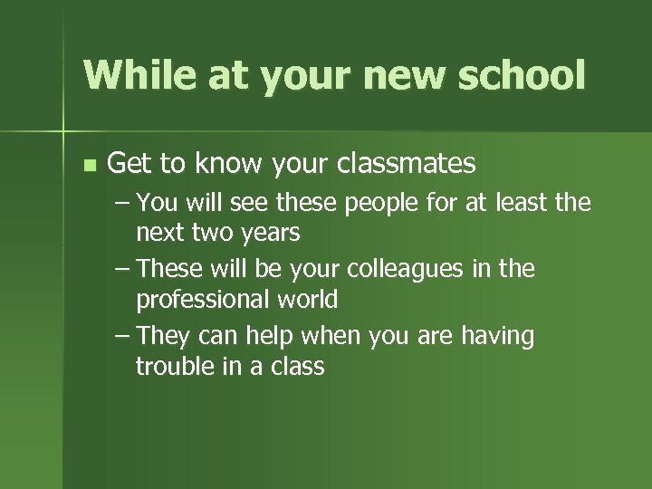 While at your new school n Get to know your classmates – You will